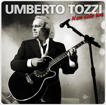 """Umberto Tozzi in """"Non solo live"""", inediti, live ed una cover di Billy Joel nel nuovo doppio cd"""