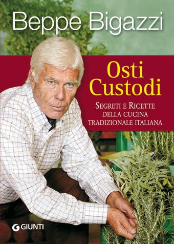 Osti custodi, il nuovo libro di Beppe Bigazzi, da nord a sud tutti i sapori della nostra Italia