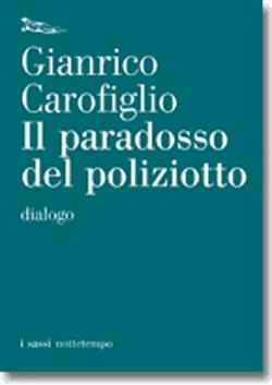 """L'ultimo libro di Gianrico Carofiglio raccontato su Lsdmagazine: """"Il paradosso del poliziotto"""" in libreria in questi giorni (edito da Nottetempo)"""