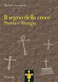 """""""Il Segno della Croce, Storia e liturgia"""" il libro di Michele Loconsole edito dalla Progedit"""
