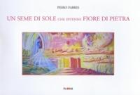 """Esce per la Palomar """"Un seme di sole che divenne fiore di pietra"""" il libro di Piero Fabris"""