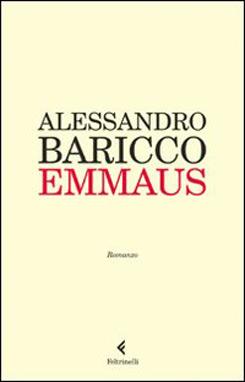 Emmaus, l'ultimo romanzo di Alessandro Baricco edito da Feltrinelli