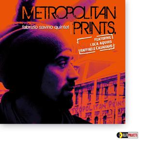 """""""Metropolitan Prints"""" è il jazz del 2000, l'esordio discografico di Fabrizio Savino"""