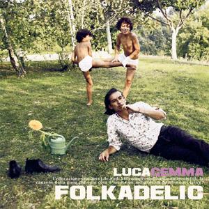 """Intervista a Luca Gemma, scrivere canzoni è la sua arte ed ora """"Folkadelic"""""""