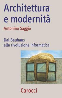 """""""Architettura e modernità"""" l'ultimo libro di Nino Saggio per i tipi della Carocci"""