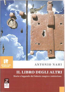 Il libro degli altri, storie e leggende del Salento magico di Antonio Nahi