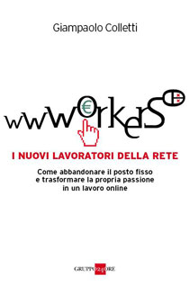 """""""Wwworkers: i nuovi lavoratori della rete"""" l'ultimo libro di Giampaolo Colletti"""