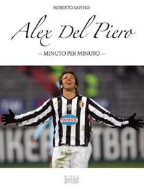 """""""Alex Del Piero minuto per minuto"""", l'esordio letterario di Roberto Savino"""