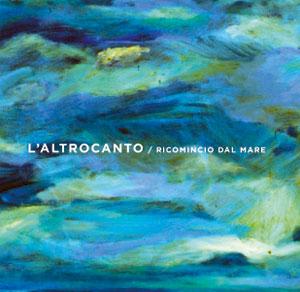 """Ricomincio dal Mare, la canzone d'autore di """"L'Altrocanto"""" in un nuovo disco"""