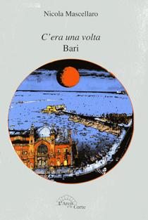C'era una volta Bari, il nuovo libro di Nicola Mascellaro (ed. L'Arco e la Corte)