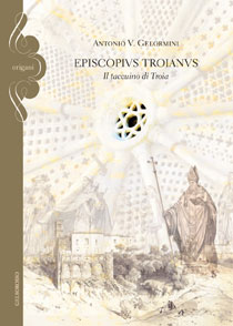 Episcopivs Troianvs, l'esordio letterario di Antonio V. Gelormini