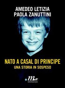 Nato a Casal di Principe – Una storia in sospeso, il libro di Letizia e Zanuttini