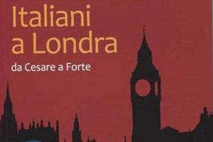 Italiani a Londra – Da Cesare a Forte: tracce tricolori nella capitale britannica