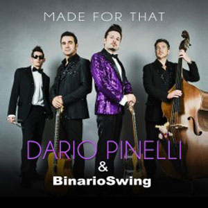 Made for That, il pregevole disco di Dario Pinelli & BinarioSwing anche in tour