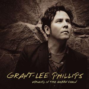 Walking In The Green Corn, la riscoperta delle radici di Grant-Lee Phillips