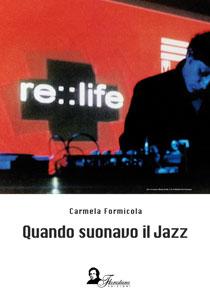 """""""Quando suonavo il jazz"""" il primo romanzo di Carmela Formicola"""