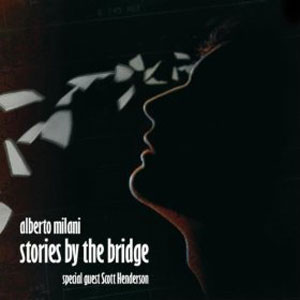 "Alberto Milani unisce tecnica e passione nell'album ""Stories by the Bridge"""