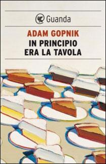 Perché il polpettone di mia madre resta senza eguali?, il libro di Adam Gopnik