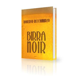 Birra noir, romanzo in cerca d'editore di Roberto Recchimurzo