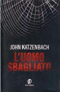 L'uomo sbagliato, l'ultima fatica letteraria di John Katzenbach