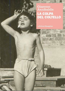 La colpa del coltello, l'ultima fatica letteraria di Giacomo Annibaldis