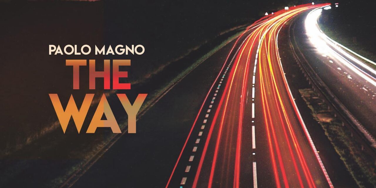 """E' USCITO """"THE WAY"""" IL DISCO (IN DIGITALE) DEL CHITARRISTA PAOLO MAGNO"""