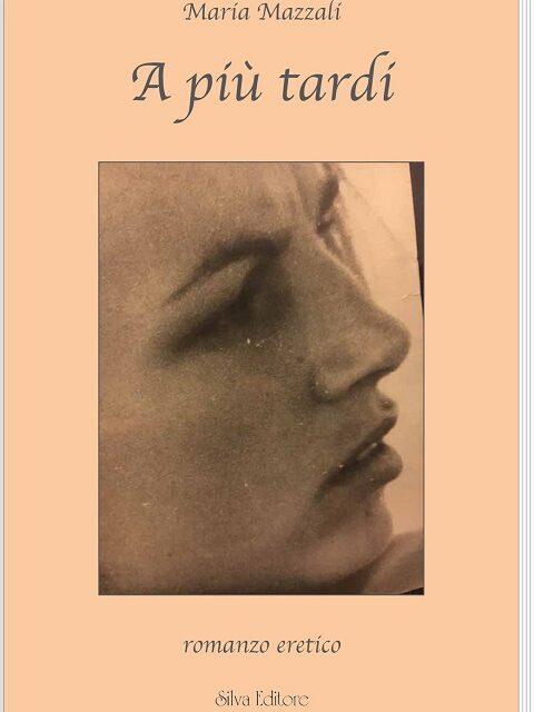 """""""A più tardi"""" IL LIBRO di Maria Mazzali (Silva Editore)"""