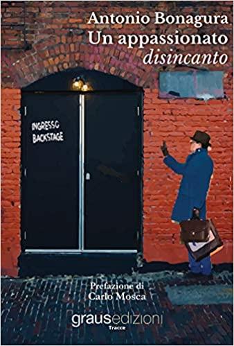 """""""Un appassionato disincanto"""" di Antonio Bonagura (Graus Edizioni)"""