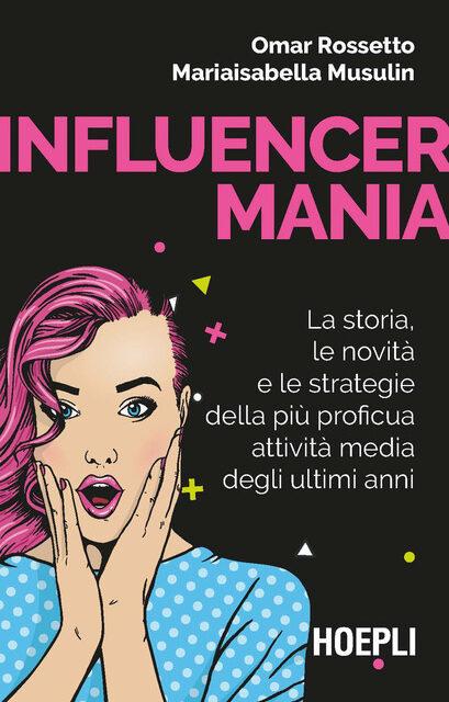 INFLUENCERMANIA, Il libro di Omar Rossetto
