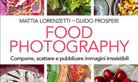 """Dal 29 aprile """"Food Photography"""" il libro di Mattia Lorenzetti e Guido Prosperi"""