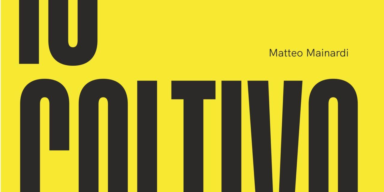 """Matteo Mainardi presenta """"IO COLTIVO – diario di una disobbedienza"""""""