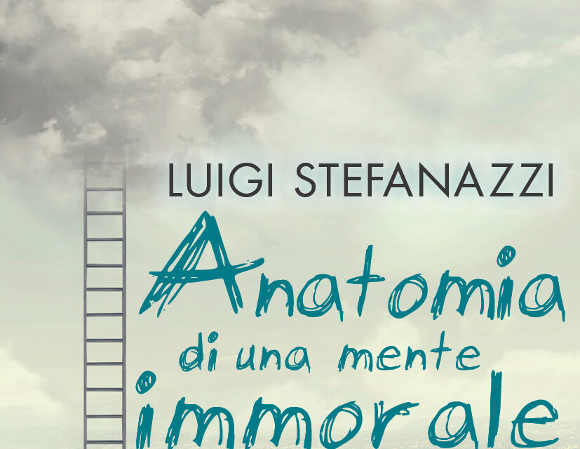 """""""Anatomia di una mente immorale"""",  l'emozionante romance di Luigi Stefanazzi"""