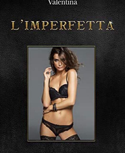 """L'imperfetta"", l'intrigante opera narrativa erotica di Valentina"