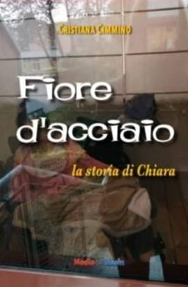 """""""Fiore d'acciaio. Storia di Chiara"""" il libro di Cristiana Cimmino sul femminicidio"""